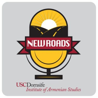 USC Institute of Armenian Studies - New Roads Podcast.