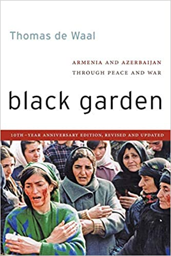 BLACK GARDEN- ARMENIA AND AZERBAIJAN THROUGH PEACE AND WAR