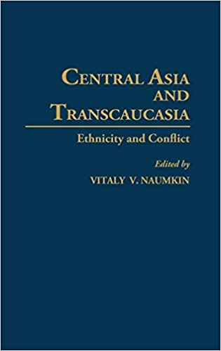 CENTRAL ASIA AND TRANSCAUCASIA- ETHNICITY AND CONFLICT
