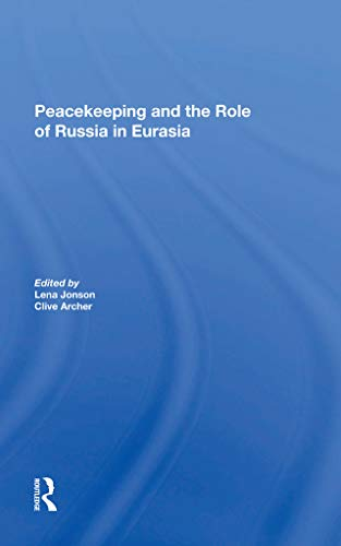 PEACEKEEPING AND THE ROLE OF RUSSIA IN EURASIA